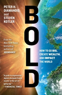 Bold : How to Go Big, Create Wealth and Impact the World, Paperback Book
