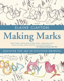 Making Marks : Discover the Art of Intuitive Drawing, EPUB eBook