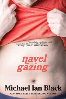 Navel Gazing : True Tales of Bodies, Mostly Mine (but also my mom's, which I know sounds weird), Paperback Book