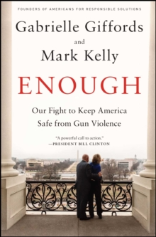 Enough : Our Fight to Keep America Safe from Gun Violence, EPUB eBook