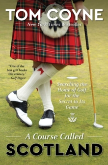A Course Called Scotland : Searching the Home of Golf for the Secret to Its Game, Paperback / softback Book