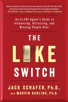The Like Switch : An Ex-FBI Agent's Guide to Influencing, Attracting, and Winning People Over, Paperback Book