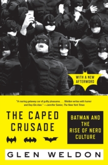 The Caped Crusade : Batman and the Rise of Nerd Culture, Paperback / softback Book