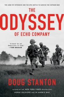 The Odyssey of Echo Company : The 1968 Tet Offensive and the Epic Battle to Survive the Vietnam War, Hardback Book