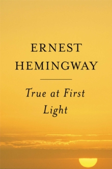 True at First Light : A Fictional Memoir, EPUB eBook