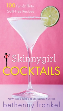 Skinnygirl Cocktails : 100 Fun & Flirty Guilt-Free Recipes, EPUB eBook
