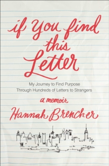 If You Find This Letter : My Journey to Find Purpose Through Hundreds of Letters to Strangers, Hardback Book