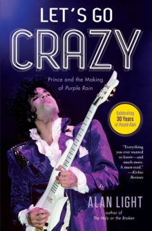Let's Go Crazy : Prince and the Making of Purple Rain, Paperback Book