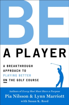 Be a Player : A Breakthrough Approach to Playing Better ON the Golf Course, Hardback Book