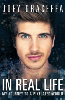 In Real Life : My Journey to a Pixelated World, Paperback / softback Book