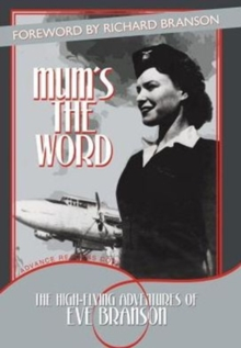 Mum's the Word : The High-Flying Adventures of Eve Branson, Hardback Book