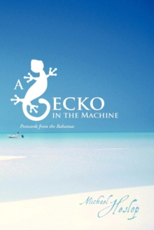 A Gecko in the Machine : Postcards from the Bahamas, Paperback / softback Book