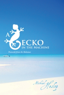 A Gecko in the Machine : Postcards from the Bahamas, EPUB eBook