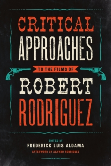 Critical Approaches to the Films of Robert Rodriguez, Paperback / softback Book