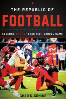 The Republic of Football : Legends of the Texas High School Game, Hardback Book
