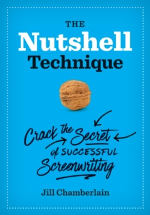 The Nutshell Technique : Crack the Secret of Successful Screenwriting, Paperback / softback Book