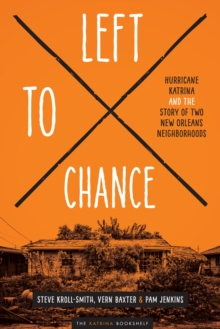 Left to Chance : Hurricane Katrina and the Story of Two New Orleans Neighborhoods, Paperback / softback Book