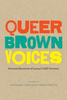 Queer Brown Voices : Personal Narratives of Latina/o LGBT Activism, Paperback / softback Book
