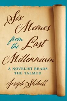 Six Memos from the Last Millennium : A Novelist Reads the Talmud, Hardback Book