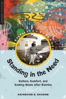 Standing in the Need : Culture, Comfort, and Coming Home After Katrina, Paperback / softback Book