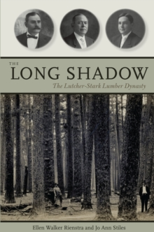 The Long Shadow : The Lutcher-Stark Lumber Dynasty, Hardback Book