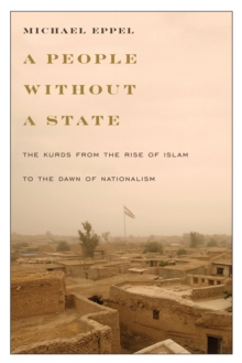 A People Without a State : The Kurds from the Rise of Islam to the Dawn of Nationalism, Hardback Book