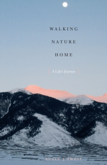 Walking Nature Home : A Life's Journey, Paperback / softback Book