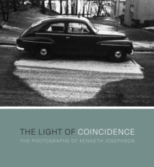 The Light of Coincidence : The Photographs of Kenneth Josephson, Hardback Book