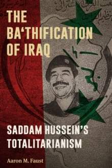 The Ba'thification of Iraq : Saddam Hussein's Totalitarianism, Paperback / softback Book