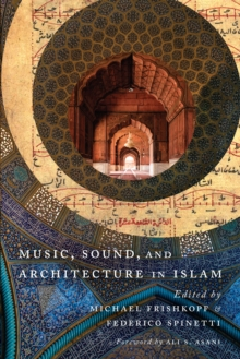 Music, Sound, and Architecture in Islam, Paperback / softback Book