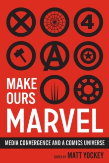 Make Ours Marvel : Media Convergence and a Comics Universe, Paperback / softback Book