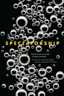 Spectatorship : Shifting Theories of Gender, Sexuality, and Media, Paperback / softback Book