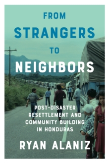 From Strangers to Neighbors : Post-Disaster Resettlement and Community Building in Honduras, Paperback / softback Book