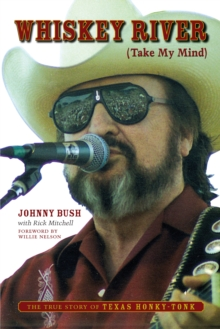 Whiskey River (Take My Mind) : The True Story of Texas Honky-Tonk, Paperback / softback Book