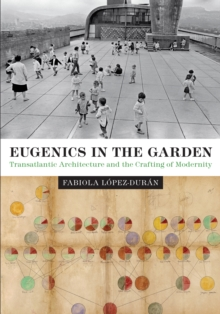 Eugenics in the Garden : Transatlantic Architecture and the Crafting of Modernity, Paperback / softback Book