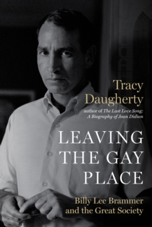 Leaving the Gay Place : Billy Lee Brammer and the Great Society, Hardback Book
