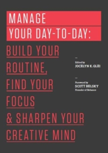Manage Your Day-to-Day : Build Your Routine, Find Your Focus, and Sharpen Your Creative Mind, Paperback Book
