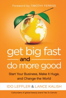 Get Big Fast and Do More Good : Start Your Business, Make It Huge, and Change the World, Paperback / softback Book