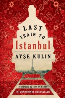 Last Train to Istanbul : A Novel, Paperback Book