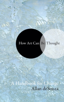 How Art Can Be Thought : A Handbook for Change, Hardback Book