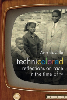 Technicolored : Reflections on Race in the Time of TV, Hardback Book
