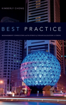 Best Practice : Management Consulting and the Ethics of Financialization in China, Hardback Book