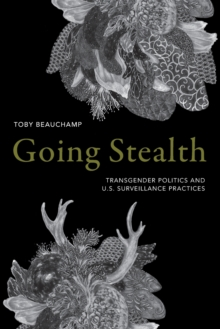 Going Stealth : Transgender Politics and U.S. Surveillance Practices, Paperback / softback Book