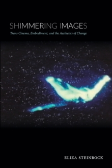 Shimmering Images : Trans Cinema, Embodiment, and the Aesthetics of Change, Paperback / softback Book