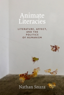 Animate Literacies : Literature, Affect, and the Politics of Humanism, Paperback / softback Book