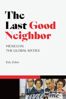 The Last Good Neighbor : Mexico in the Global Sixties, PDF eBook