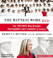 The Witness Wore Red : The 19th Wife Who Helped to Bring Down a Polygamous Cult, CD-Audio Book