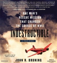 Indestructible : One Man's Rescue Mission That Changed the Course of WWII, CD-Audio Book