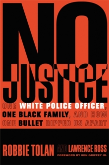 No Justice : One White Police Officer, One Black Family, and How One Bullet Ripped Us Apart, Hardback Book