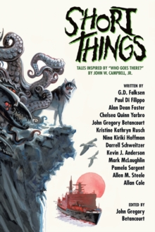 "Short Things : Tales Inspired by ""Who Goes There?"" by John W. Campbell, Jr., Paperback / softback Book"